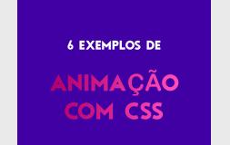6 exemplos de animação com css