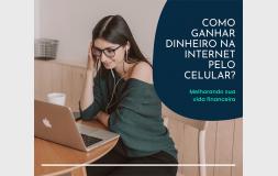 Como ganhar dinheiro na internet pelo celular?